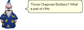 Merlin offers an opinion on The Chapman Brothers